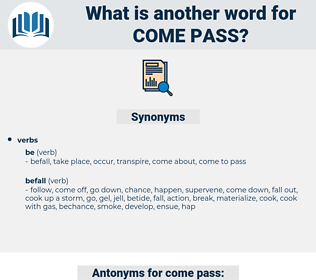 come pass, synonym come pass, another word for come pass, words like come pass, thesaurus come pass