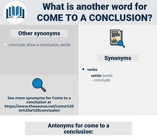 come to a conclusion, synonym come to a conclusion, another word for come to a conclusion, words like come to a conclusion, thesaurus come to a conclusion