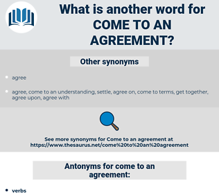 come to an agreement, synonym come to an agreement, another word for come to an agreement, words like come to an agreement, thesaurus come to an agreement
