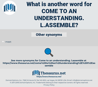 come to an understanding. L.assemble, synonym come to an understanding. L.assemble, another word for come to an understanding. L.assemble, words like come to an understanding. L.assemble, thesaurus come to an understanding. L.assemble
