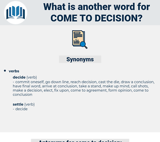 come to decision, synonym come to decision, another word for come to decision, words like come to decision, thesaurus come to decision