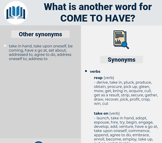 come to have, synonym come to have, another word for come to have, words like come to have, thesaurus come to have