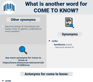 come to know, synonym come to know, another word for come to know, words like come to know, thesaurus come to know