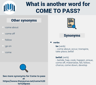 come to pass, synonym come to pass, another word for come to pass, words like come to pass, thesaurus come to pass
