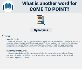come to point, synonym come to point, another word for come to point, words like come to point, thesaurus come to point