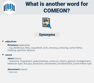 comeon, synonym comeon, another word for comeon, words like comeon, thesaurus comeon