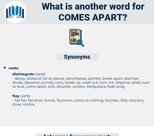 comes apart, synonym comes apart, another word for comes apart, words like comes apart, thesaurus comes apart