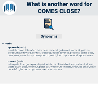 comes close, synonym comes close, another word for comes close, words like comes close, thesaurus comes close
