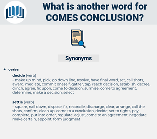 comes conclusion, synonym comes conclusion, another word for comes conclusion, words like comes conclusion, thesaurus comes conclusion