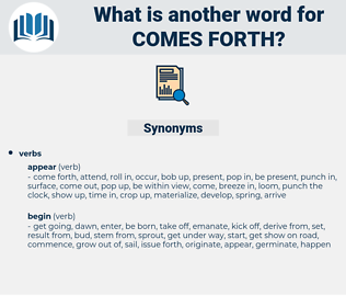 comes forth, synonym comes forth, another word for comes forth, words like comes forth, thesaurus comes forth