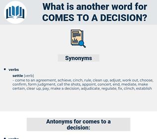 comes to a decision, synonym comes to a decision, another word for comes to a decision, words like comes to a decision, thesaurus comes to a decision