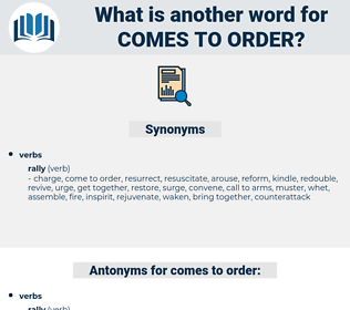 comes to order, synonym comes to order, another word for comes to order, words like comes to order, thesaurus comes to order