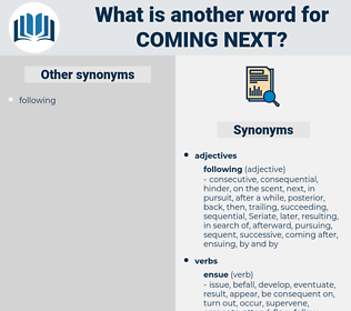 coming next, synonym coming next, another word for coming next, words like coming next, thesaurus coming next