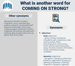 coming on strong, synonym coming on strong, another word for coming on strong, words like coming on strong, thesaurus coming on strong