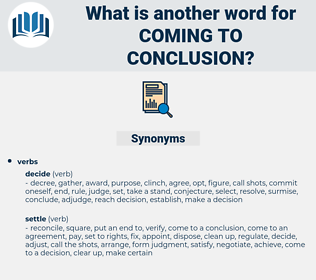 coming to conclusion, synonym coming to conclusion, another word for coming to conclusion, words like coming to conclusion, thesaurus coming to conclusion