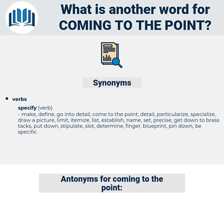 coming to the point, synonym coming to the point, another word for coming to the point, words like coming to the point, thesaurus coming to the point