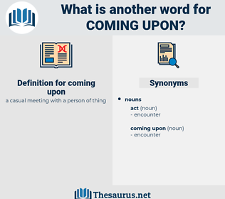 coming upon, synonym coming upon, another word for coming upon, words like coming upon, thesaurus coming upon