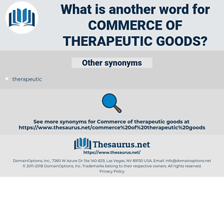 commerce of therapeutic goods, synonym commerce of therapeutic goods, another word for commerce of therapeutic goods, words like commerce of therapeutic goods, thesaurus commerce of therapeutic goods