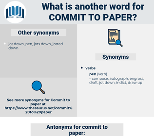commit to paper, synonym commit to paper, another word for commit to paper, words like commit to paper, thesaurus commit to paper
