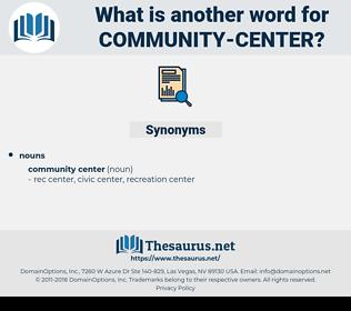 community center, synonym community center, another word for community center, words like community center, thesaurus community center