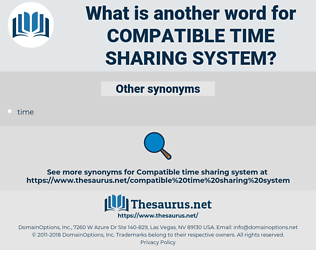compatible time sharing system, synonym compatible time sharing system, another word for compatible time sharing system, words like compatible time sharing system, thesaurus compatible time sharing system