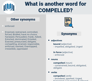 compelled, synonym compelled, another word for compelled, words like compelled, thesaurus compelled