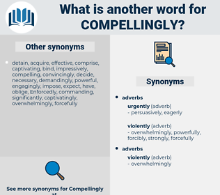Compellingly, synonym Compellingly, another word for Compellingly, words like Compellingly, thesaurus Compellingly
