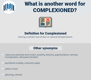 Complexioned, synonym Complexioned, another word for Complexioned, words like Complexioned, thesaurus Complexioned