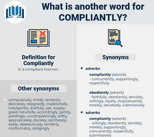 Compliantly, synonym Compliantly, another word for Compliantly, words like Compliantly, thesaurus Compliantly