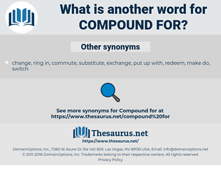 compound for, synonym compound for, another word for compound for, words like compound for, thesaurus compound for