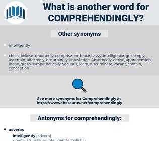 comprehendingly, synonym comprehendingly, another word for comprehendingly, words like comprehendingly, thesaurus comprehendingly