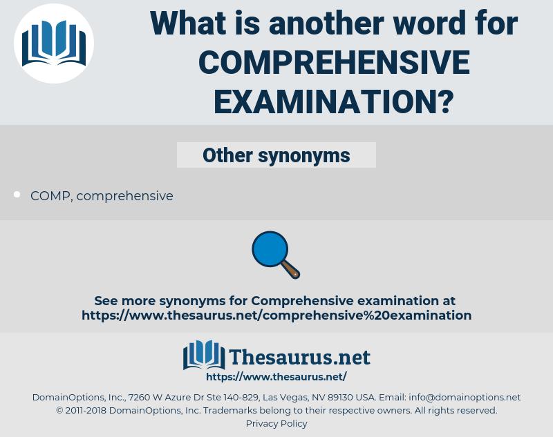 comprehensive examination, synonym comprehensive examination, another word for comprehensive examination, words like comprehensive examination, thesaurus comprehensive examination