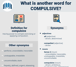 compulsive, synonym compulsive, another word for compulsive, words like compulsive, thesaurus compulsive