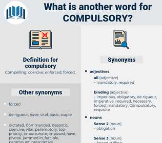compulsory, synonym compulsory, another word for compulsory, words like compulsory, thesaurus compulsory