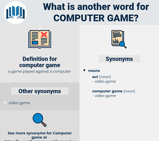 computer game, synonym computer game, another word for computer game, words like computer game, thesaurus computer game