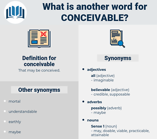 conceivable, synonym conceivable, another word for conceivable, words like conceivable, thesaurus conceivable