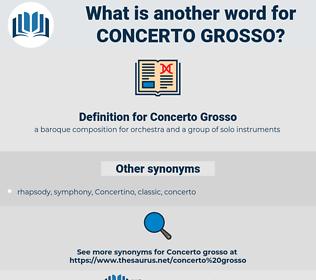 Concerto Grosso, synonym Concerto Grosso, another word for Concerto Grosso, words like Concerto Grosso, thesaurus Concerto Grosso