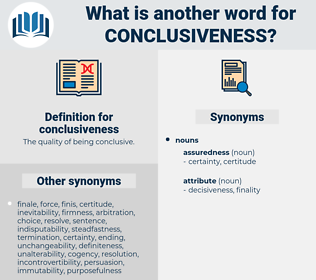 conclusiveness, synonym conclusiveness, another word for conclusiveness, words like conclusiveness, thesaurus conclusiveness