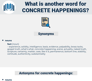 concrete happenings, synonym concrete happenings, another word for concrete happenings, words like concrete happenings, thesaurus concrete happenings