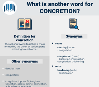 concretion, synonym concretion, another word for concretion, words like concretion, thesaurus concretion
