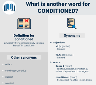 conditioned, synonym conditioned, another word for conditioned, words like conditioned, thesaurus conditioned