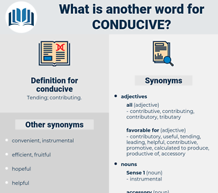 conducive, synonym conducive, another word for conducive, words like conducive, thesaurus conducive