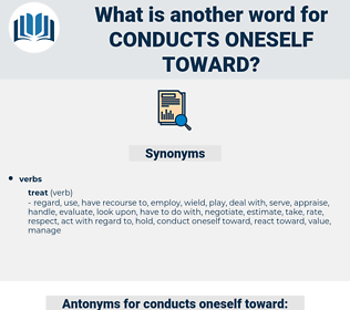 conducts oneself toward, synonym conducts oneself toward, another word for conducts oneself toward, words like conducts oneself toward, thesaurus conducts oneself toward