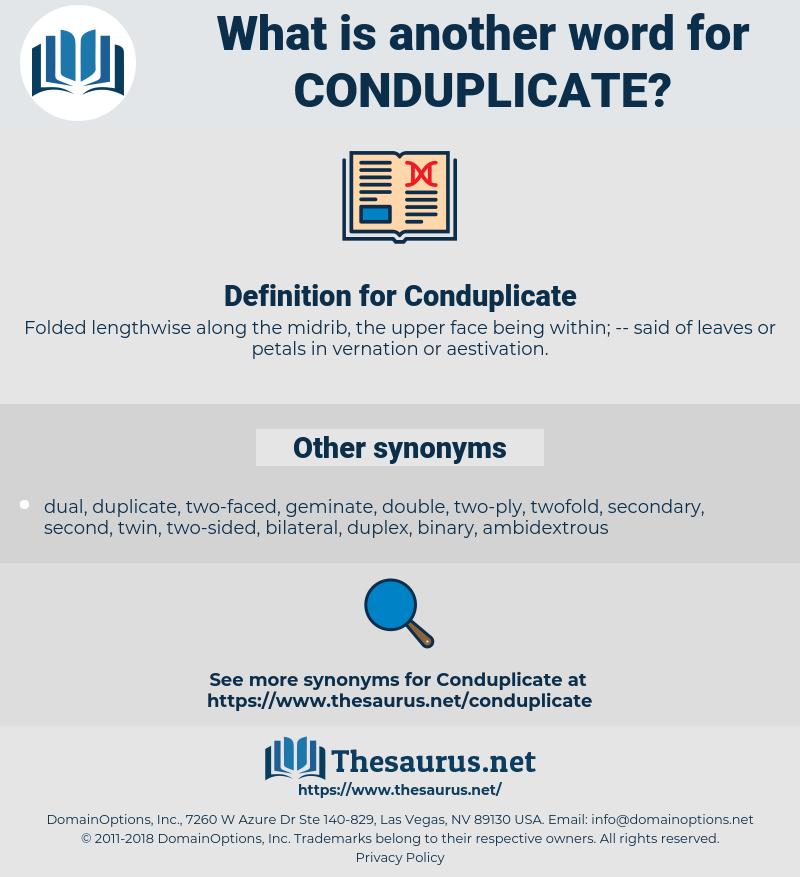 Conduplicate, synonym Conduplicate, another word for Conduplicate, words like Conduplicate, thesaurus Conduplicate