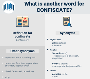 confiscate, synonym confiscate, another word for confiscate, words like confiscate, thesaurus confiscate
