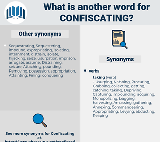 Confiscating, synonym Confiscating, another word for Confiscating, words like Confiscating, thesaurus Confiscating
