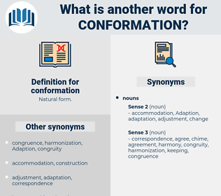 conformation, synonym conformation, another word for conformation, words like conformation, thesaurus conformation