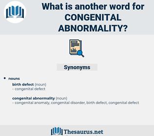 congenital abnormality, synonym congenital abnormality, another word for congenital abnormality, words like congenital abnormality, thesaurus congenital abnormality