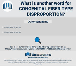 Congenital Fiber Type Disproportion, synonym Congenital Fiber Type Disproportion, another word for Congenital Fiber Type Disproportion, words like Congenital Fiber Type Disproportion, thesaurus Congenital Fiber Type Disproportion