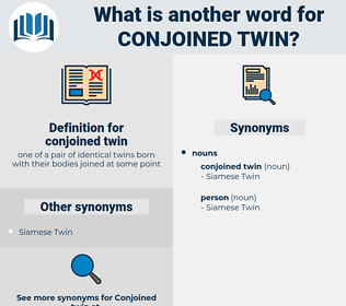 conjoined twin, synonym conjoined twin, another word for conjoined twin, words like conjoined twin, thesaurus conjoined twin